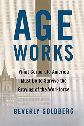 9780743242615: Age Works: What Corporate America Must Do to Survive the Graying of the Workforce
