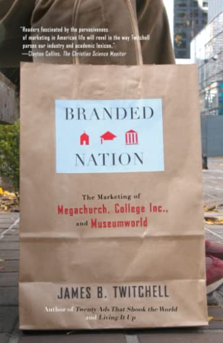 9780743243476: Branded Nation: The Marketing of Megachurch, College Inc., and Museumworld