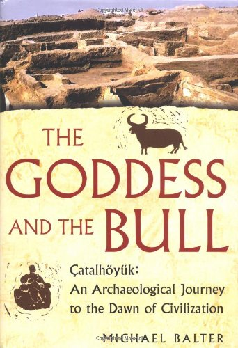 9780743243605: The Goddess and the Bull. Catalhoyuek: An Archaeological Journey to the Dawn of Civilization