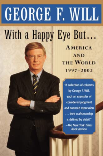 With a Happy Eye, but.: America and the World, 1997--2002: Will, George F.