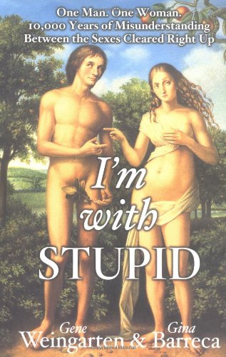 9780743244206: I'm with Stupid: One Man. One Woman. 10,000 Years of Misunderstanding Between the Sexes Cleared Right Up