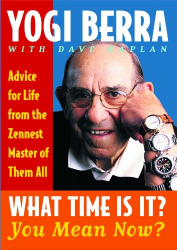 What Time Is It? You Mean Now?: Advice for Life from the Zennest Master of Them All (0743244532) by Yogi Berra