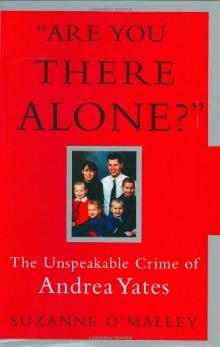 9780743244855: Are You There Alone: The Unspeakable Crime of Andrea Yates