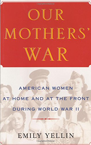 9780743245142: Our Mothers' War: American Women at Home and at the Front During World War II