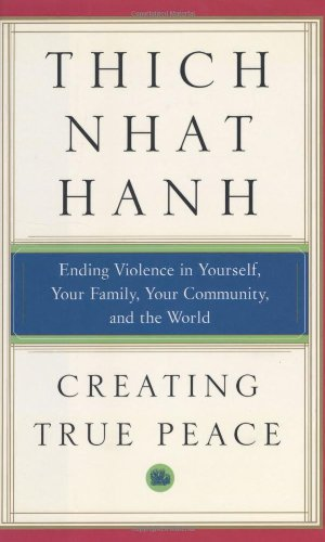 Creating True Peace Ending Violence in Yourself, Your Family, Your Community, and the World