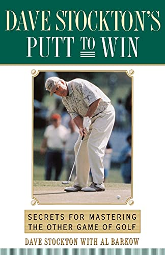 9780743245289: Dave Stockton's Putt to Win: Secrets for Mastering the Other Game of Golf