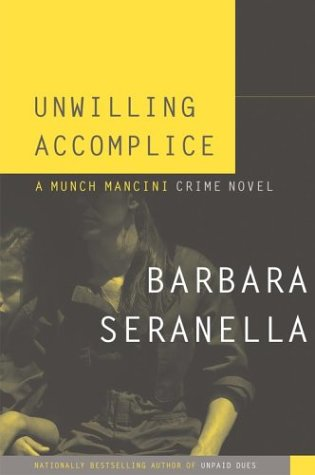 Unwilling Accomplice: A Munch Mancini Crime Novel: Barbara Seranella
