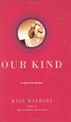 Our Kind: A Novel in Stories: Walbert, Kate