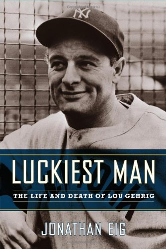 9780743245913: Luckiest Man: The Life and Death of Lou Gehrig