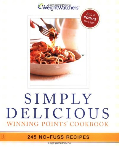 9780743245937: Weight Watchers Simply Delicious: Winning Points Cookbook : 245 No-Fuss Recipes-All 8 Points or Less