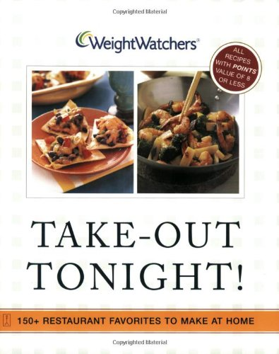 Weight Watchers Take-Out Tonight! 150+ Restaurant Favorites to Make at Home--All Recipes With POI...