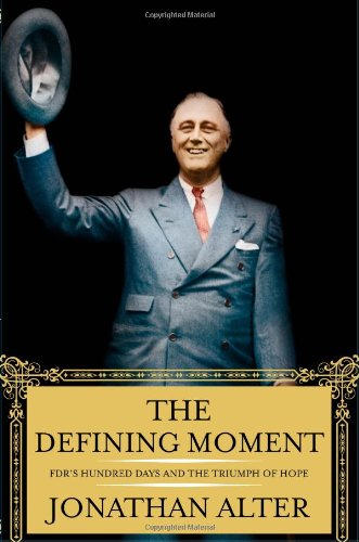 The Defining Moment: FDR's Hundred Days And the Triumph of Hope: Alter, Jonathan