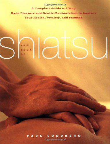 9780743246088: The Book of Shiatsu: A Complete Guide to Using Hand Pressure and Gentle Manipulation to Improve Your Health, Vitality and Stamina