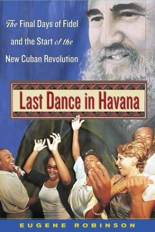 Last Dance in Havana: The Final Days of Fidel and the Start of the New Cuban Revolution: Robinson, ...