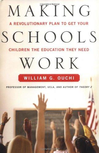 Making Schools Work : A Revolutionary Plan: William G. Ouchi,