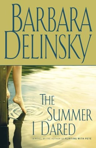 The Summer I Dared: A Novel: Delinsky, Barbara; Barbara