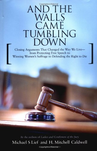And The Walls Came Tumbling Down: Closing Arguments That Changed the Way We Live--from Protecting...