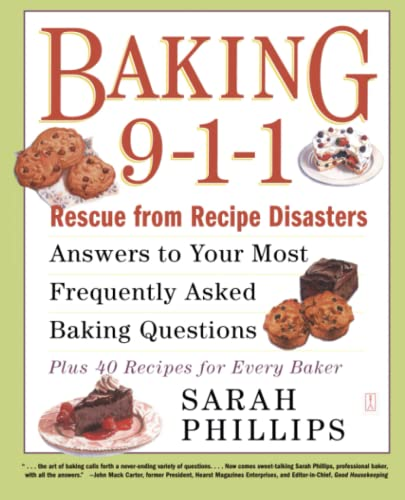 9780743246828: Baking 9-1-1: Rescue from Recipe Disasters; Answers to Your Most Frequently Asked Baking Questions; 40 Recipes for Every Baker