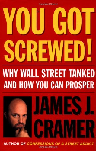 You Got Screwed!: Why Wall Street Tanked and How You Can Prosper (074324690X) by James J. Cramer