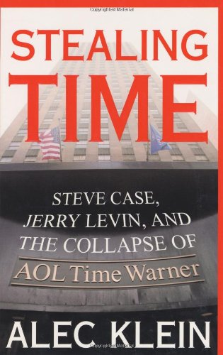 9780743247863: Stealing Time: Steve Case, Jerry Levin and the Collapse of AOL Time Warner