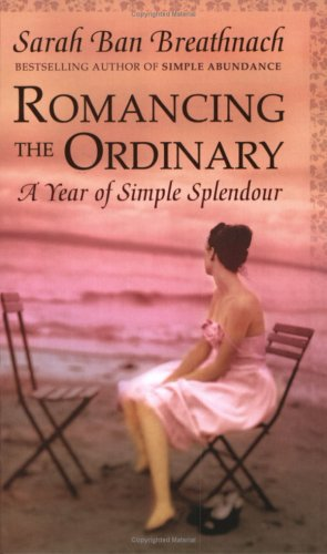 9780743248242: Romancing the Ordinary: A Year of Everyday Indulgences