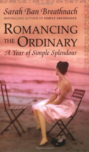 Romancing the Ordinary: A Year of Simple Splendour: Breathnach, Sarah Ban