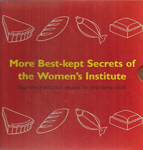 More Best-Kept Secrets of the Women's Institute. Supremely Practical Recipes For the Home Cook. (...