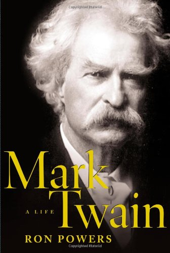 Mark Twain: A Life: Powers, Ron
