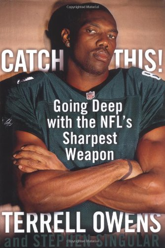 Catch This!: Going Deep with the NFL's Sharpest Weapon: Owens, Terrell; Singular, Stephen