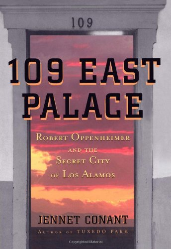 9780743250078: 109 East Palace: Robert Oppenheimer and the Secret City of Los Alamos
