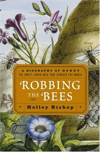 9780743250214: Robbing the Bees: A Biography of Honey-The Sweet Liquid Gold that Seduced the World