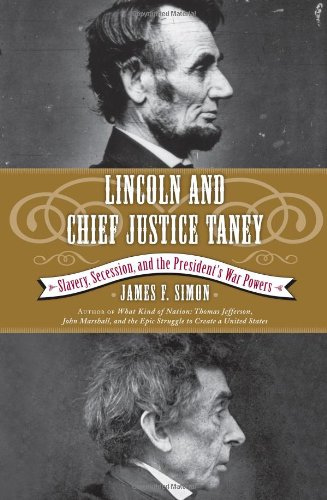 Lincoln and Chief Justice Taney : Slavery, Secession, and the President's War Powers: Simon, ...