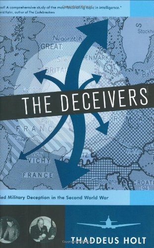 The Deceivers: Allied Military Deception in the Second World War: Holt, Thaddeus