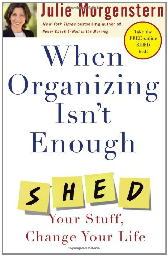 9780743250894: When Organizing Isn't Enough: SHED Your Stuff, Change Your Life
