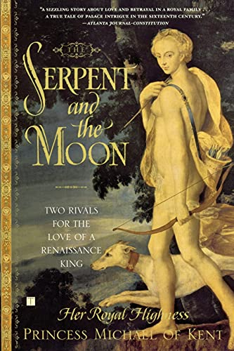 9780743251068: The Serpent and the Moon: Two Rivals for the Love of a Renaissance King
