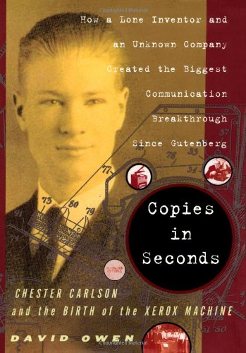 9780743251174: Copies in Seconds: How a Lone Inventor and an Unknown Company Created the Biggest Communication Breakthrough Since Gutenberg--Chester Carlson and the Birth of the Xerox Machine