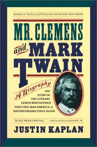 Mr. Clemens and Mark Twain: A Biography: Kaplan, Justin