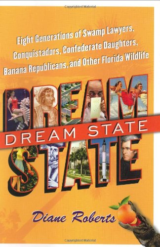 Dream State: Eight Generations of Swamp Lawyers, Conquistadors, Confederate Daughters, Banana ...