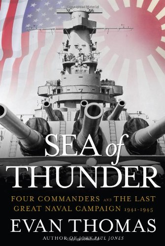 Sea of Thunder: Four Commander and the Last Great Naval Campaign 1941-1945 (Signed First Edition): ...