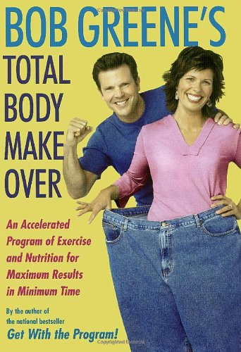 9780743254052: Bob Greene's Total Body Makeover: An Accelerated Program of Exercise and Nutrition for Maximum Results in Minimum Time