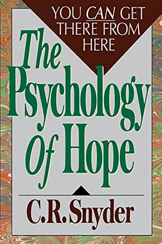 Psychology of Hope: You Can Get Here from There: C.R. Snyder