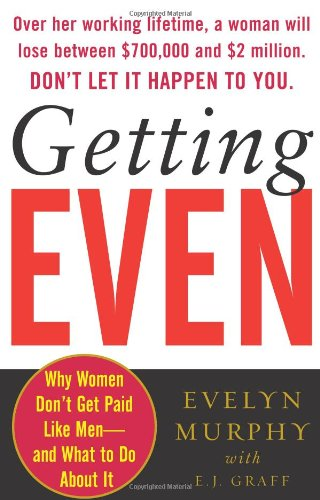 9780743254663: Getting Even: Why Women Don't Get Paid Like Men--And What to Do About It