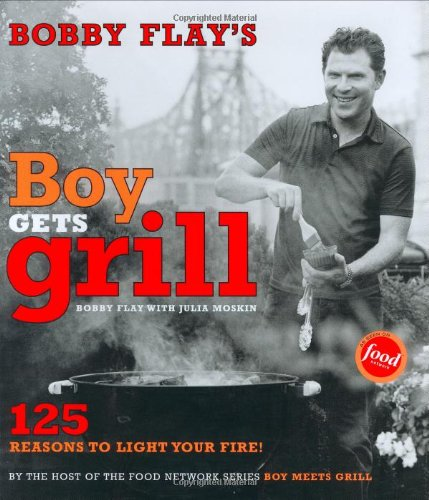 9780743254816: Bobby Flay's Boy Gets Grill: 125 Reasons to Light Your Fire