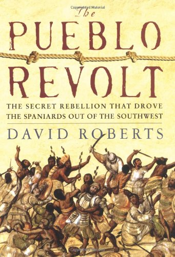 The Pueblo Revolt: The Secret Rebellion That Drove the Spaniards Out of the Southwest: Roberts, ...