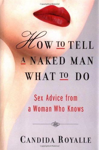 9780743255301: How To Tell A Naked Man What To Do: Sex Advice From A Woman Who Knows