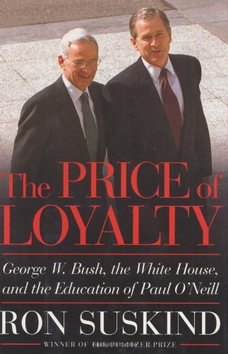 9780743255455: The Price of Loyalty: George W. Bush, the White House, and the Education of Paul O'Neill