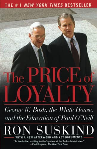 9780743255462: The Price of Loyalty: George W. Bush, the White House, and the Education of Paul O'Neill