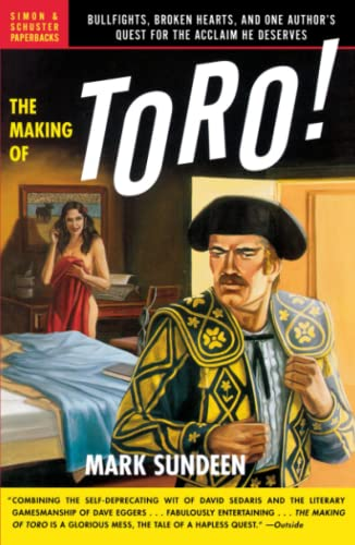 9780743255639: The Making of Toro: Bullfights, Broken Hearts, and One Author's Quest for the Acclaim He Deserves