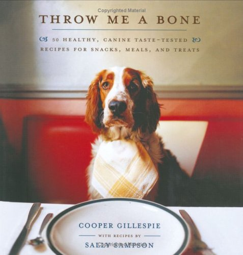 9780743255912: Throw Me a Bone: 50 Healthy, Canine Taste-Tested Recipes for Snacks, Meals, and Treats