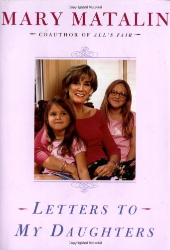 Letters to My Daughters: Matalin, Mary